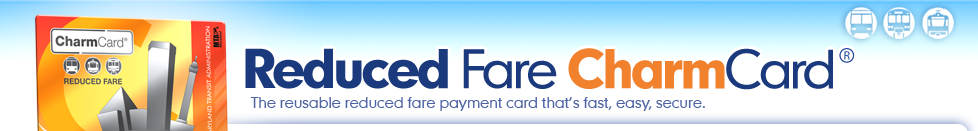 Reduced Fare CharmCard - The reusable reduced fare payment card